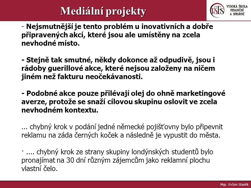 Mgr. Evžen Staněk Mediální projekty Většina guerillový akcí probíhá na hojně navštěvovaných lokalitách, jako jsou pěší zóny, nákupní centra, tržiště n