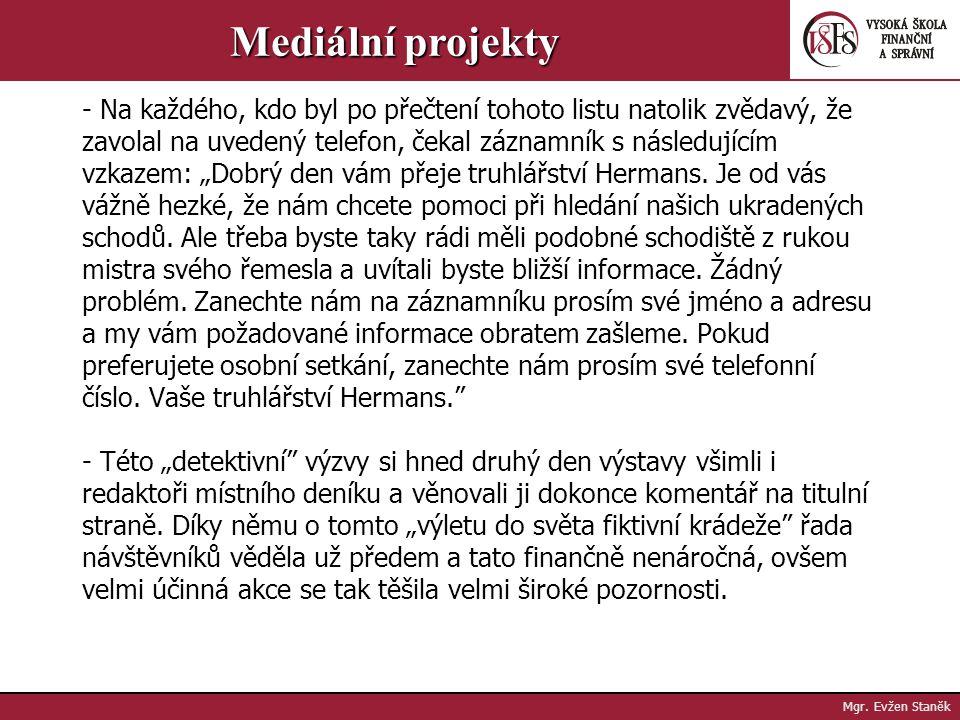 Mgr. Evžen Staněk Mediální projekty Guerillový marketing je... finančně výhodný Příklad: Ukradené schody - Na pravé a levé zadní sklo auta, tedy na mí