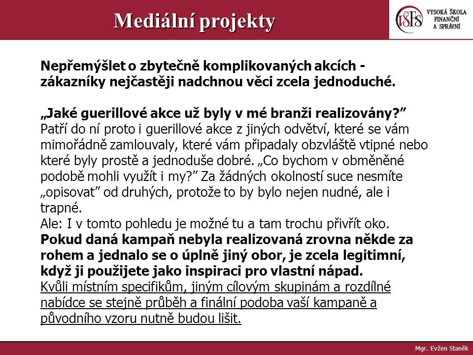 Mgr. Evžen Staněk Mediální projekty JAK NAJDU TEN SPRÁVNÝ NÁPAD? Ke kreativitě se nemůžete prostě přinutit. Praktický tip. Otázky pro strukturování pr