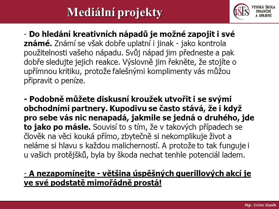 Mgr. Evžen Staněk Mediální projekty Když najdete uspokojivou odpověď na každou z výše uvedených otázek, a inspirace bude pořád v nedohlednu, využijte