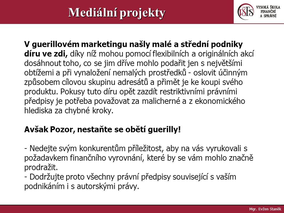Mgr. Evžen Staněk Mediální projekty - I když je nápad sebekreativnější a jakkoliv originální, může vám přinést výraznou újmu. Většinou v takovýchto př
