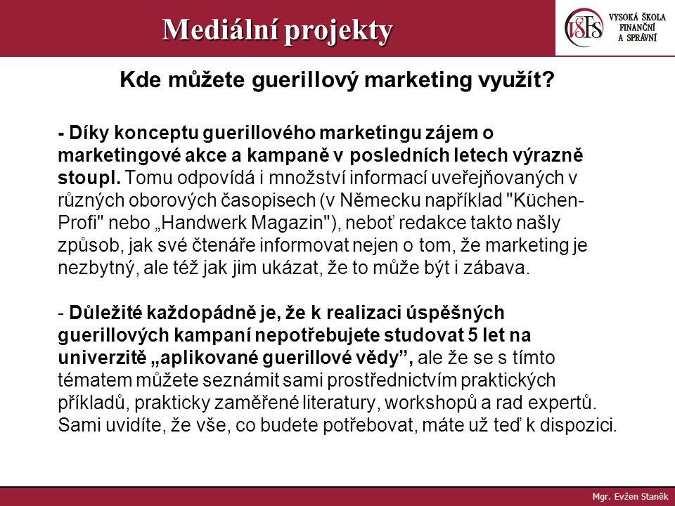 Mgr. Evžen Staněk Mediální projekty 2.Je vhodný i pro úplné marketingové nováčky Guerillový marketing může potenciálně pomoci i k tomu, aby se firma v