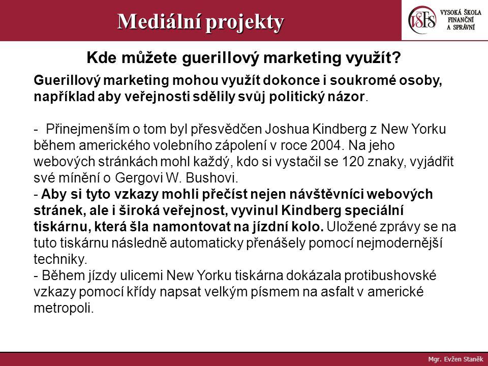 Mgr. Evžen Staněk Mediální projekty - Díky konceptu guerillového marketingu zájem o marketingové akce a kampaně v posledních letech výrazně stoupl. To