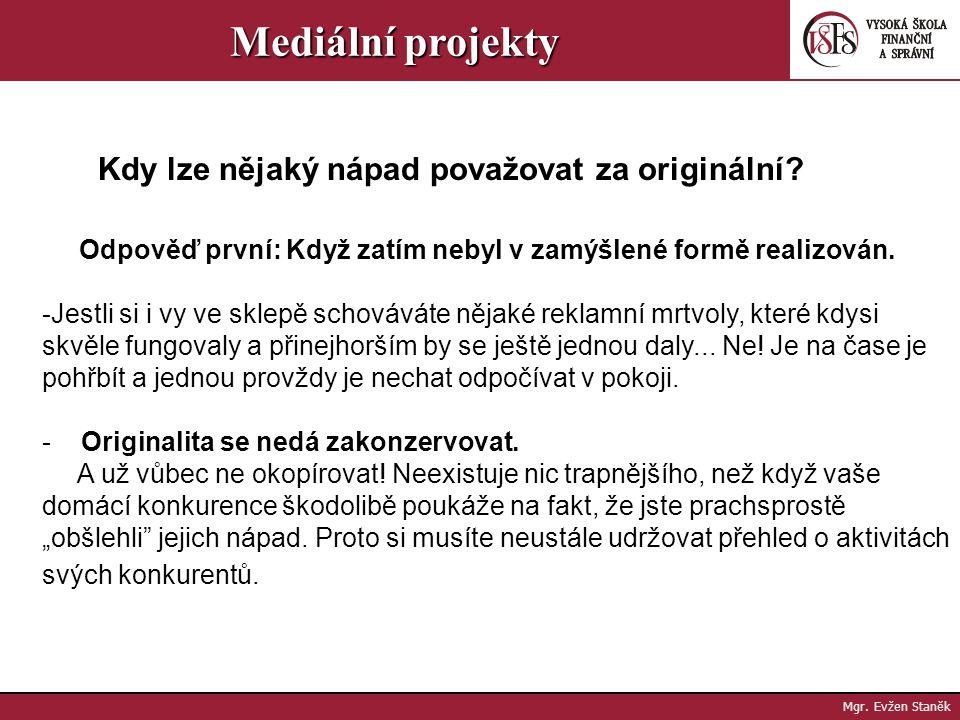 Mgr. Evžen Staněk Mediální projekty Guerillový marketing mohou využít dokonce i soukromé osoby, například aby veřejnosti sdělily svůj politický názor.