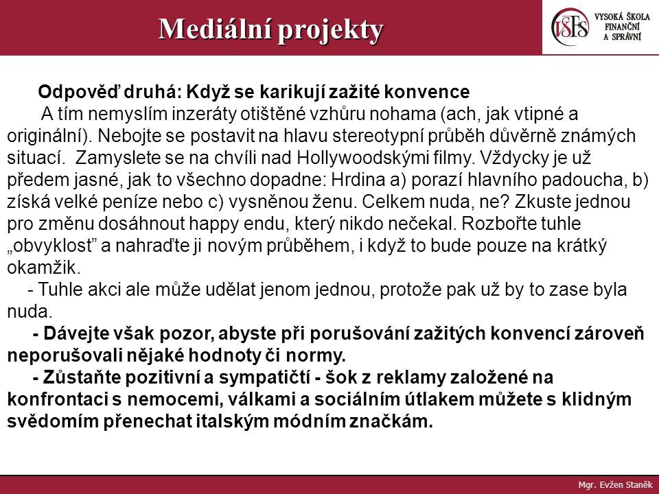 Mgr. Evžen Staněk Mediální projekty Kdy lze nějaký nápad považovat za originální? Odpověď první: Když zatím nebyl v zamýšlené formě realizován. -Jestl