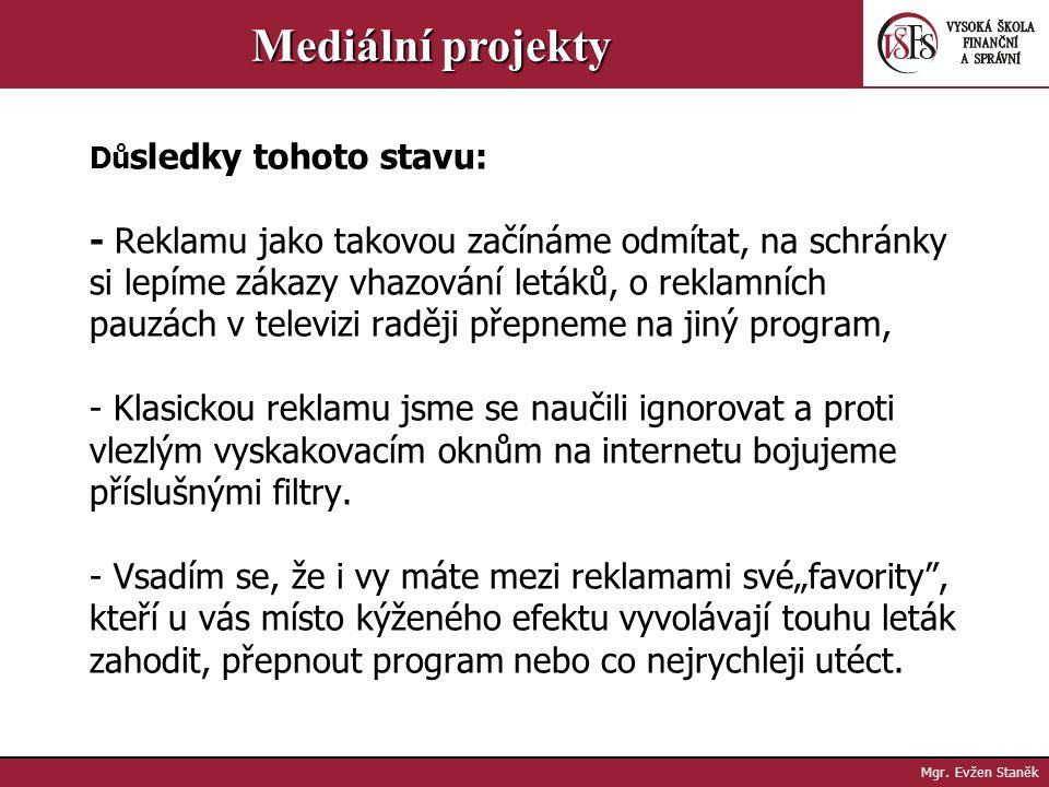 Mgr. Evžen Staněk Mediální projekty Pátrání po příčinách vzniku - Jako zákazníci jsme v každé oblasti života vystavování určité zažité komunikační kul