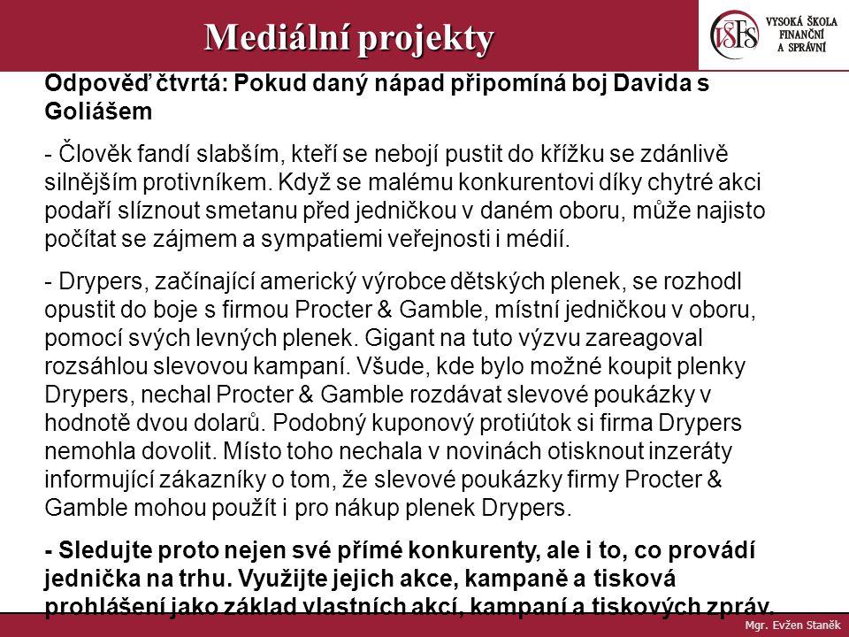 Mgr. Evžen Staněk Mediální projekty Odpověď třetí: Když se guerillová akce koná na místě, kde by ji nikdo neočekával - Reklamní oslovení dosud tradičn