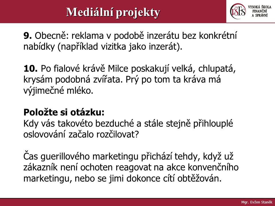 Mgr. Evžen Staněk Mediální projekty 5. Výrobci elektroniky propagují nízké ceny, a proto jim marketingový rozpočet vystačí maximálně tak na zoufale hl