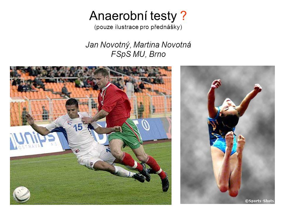 Anaerobní testy ? (pouze ilustrace pro přednášky) Jan Novotný, Martina Novotná FSpS MU, Brno