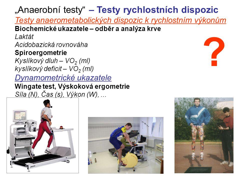 """""""Anaerobní testy"""" – Testy rychlostních dispozic Testy anaerometabolických dispozic k rychlostním výkonům Biochemické ukazatele – odběr a analýza krve"""