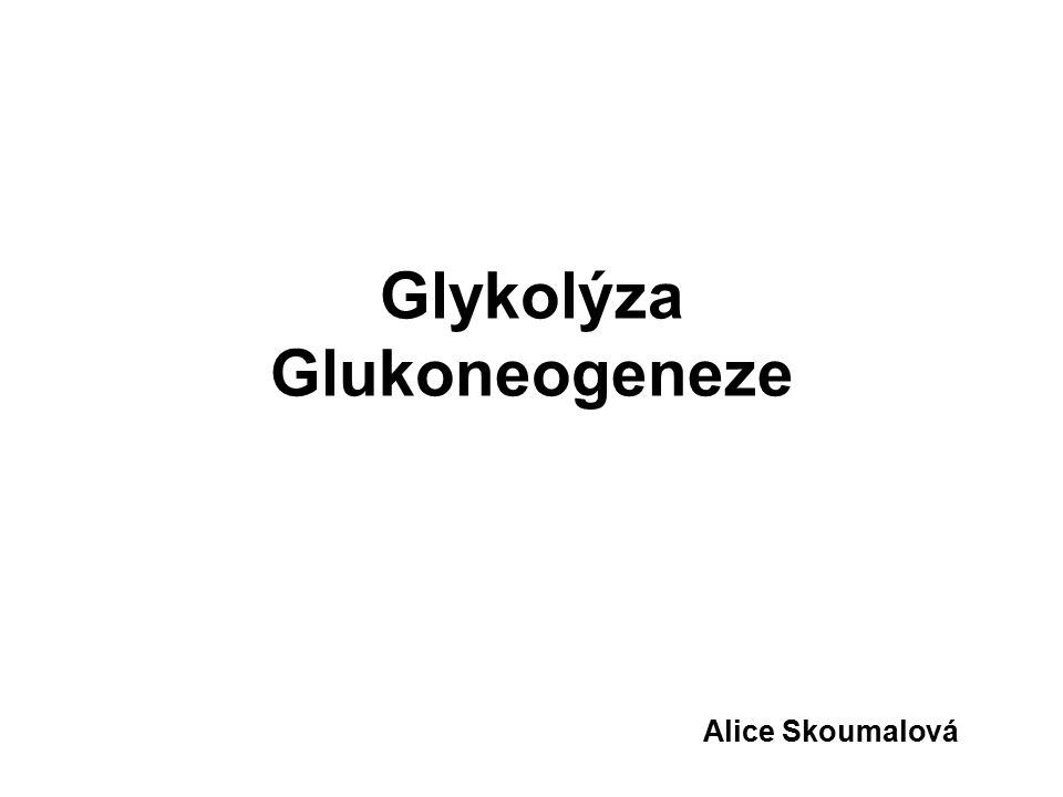Glykolýza Glukoneogeneze Alice Skoumalová