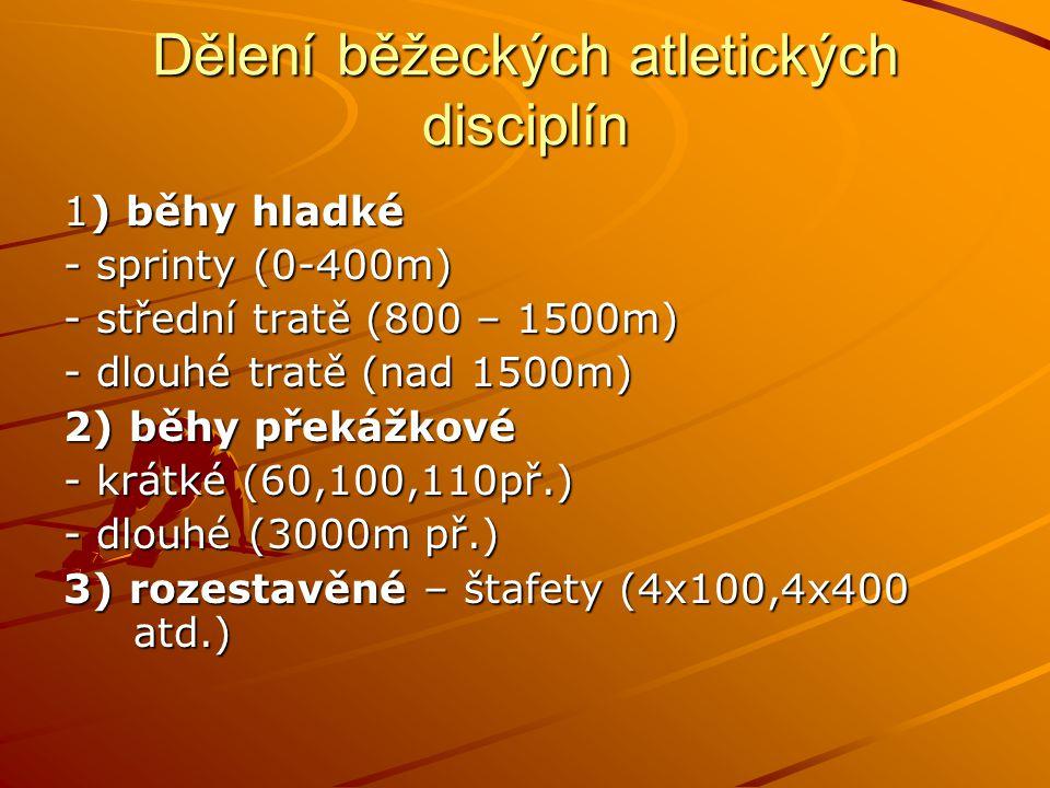 Dělení běžeckých atletických disciplín 1) běhy hladké - sprinty (0-400m) - střední tratě (800 – 1500m) - dlouhé tratě (nad 1500m) 2) běhy překážkové -