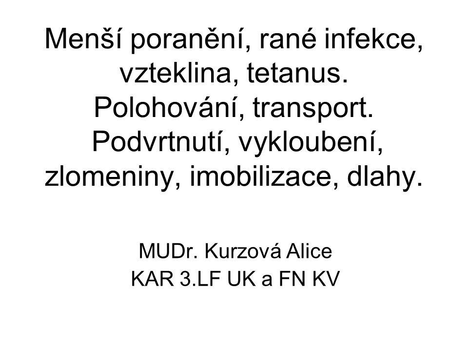 Menší poranění, rané infekce, vzteklina, tetanus.Polohování, transport.