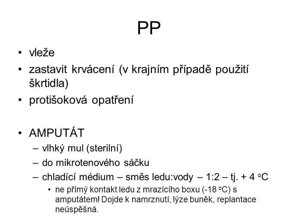 PP vleže zastavit krvácení (v krajním případě použití škrtidla) protišoková opatření AMPUTÁT –vlhký mul (sterilní) –do mikrotenového sáčku –chladící médium – směs ledu:vody – 1:2 – tj.