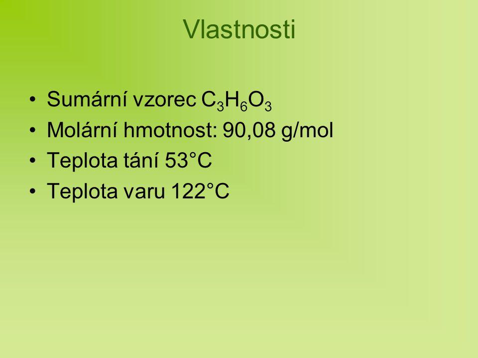 Vlastnosti Sumární vzorec C 3 H 6 O 3 Molární hmotnost: 90,08 g/mol Teplota tání 53°C Teplota varu 122°C