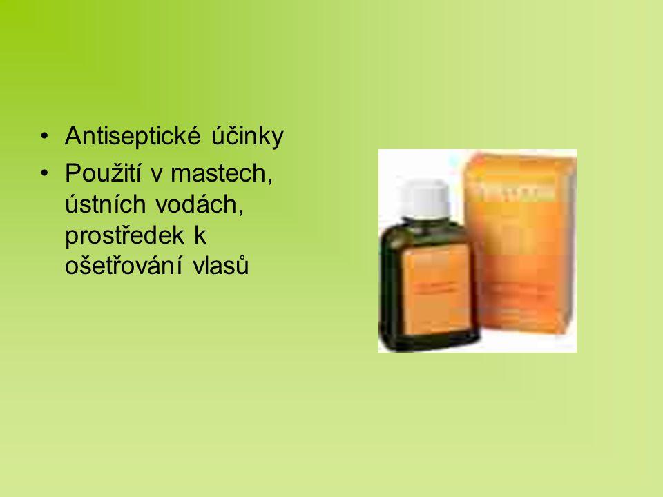 Antiseptické účinky Použití v mastech, ústních vodách, prostředek k ošetřování vlasů