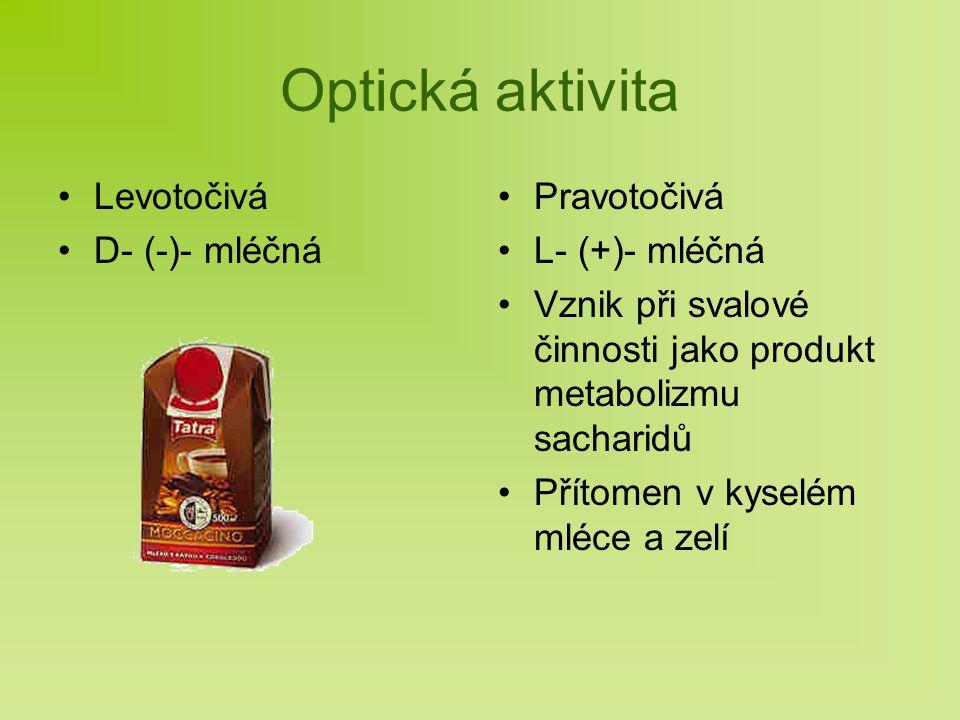 Optická aktivita Levotočivá D- (-)- mléčná Pravotočivá L- (+)- mléčná Vznik při svalové činnosti jako produkt metabolizmu sacharidů Přítomen v kyselém