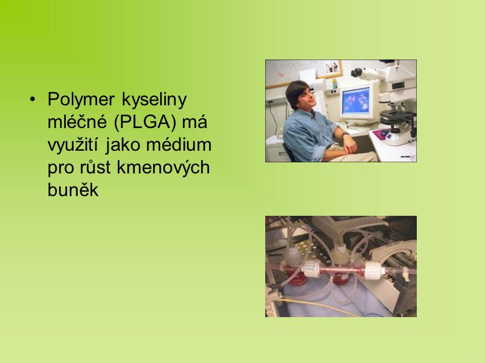 Polymer kyseliny mléčné (PLGA) má využití jako médium pro růst kmenových buněk
