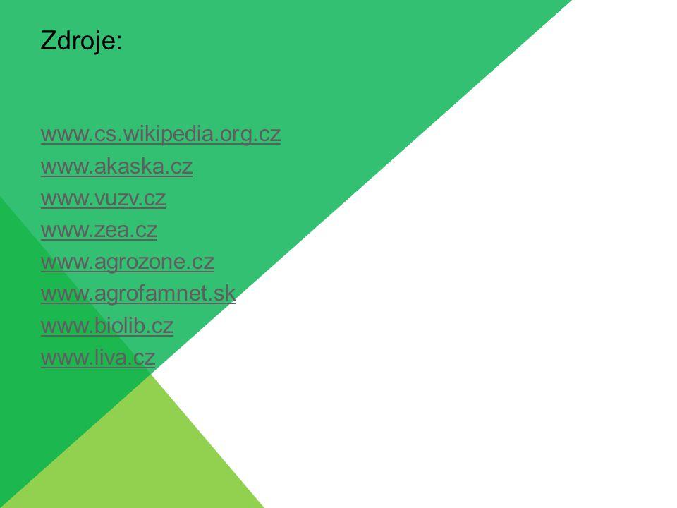 Zdroje: www.cs.wikipedia.org.cz www.akaska.cz www.vuzv.cz www.zea.cz www.agrozone.cz www.agrofamnet.sk www.biolib.cz www.liva.cz