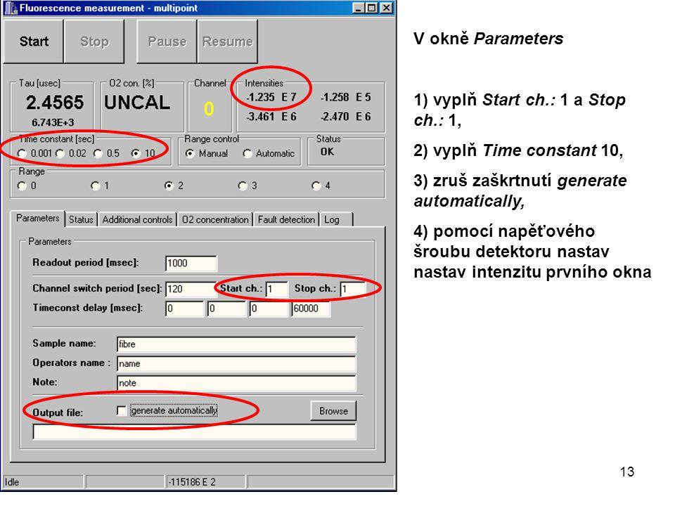 V okně Parameters 1) vyplň Start ch.: 1 a Stop ch.: 1, 2) vyplň Time constant 10, 3) zruš zaškrtnutí generate automatically, 4) pomocí napěťového šroubu detektoru nastav nastav intenzitu prvního okna 13