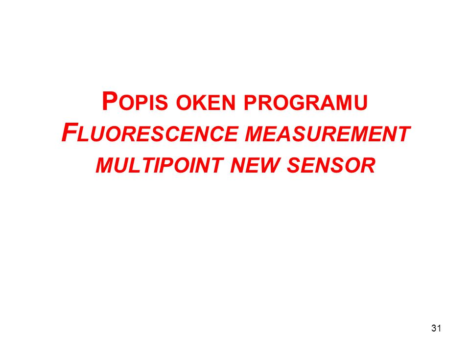 P OPIS OKEN PROGRAMU F LUORESCENCE MEASUREMENT MULTIPOINT NEW SENSOR 31