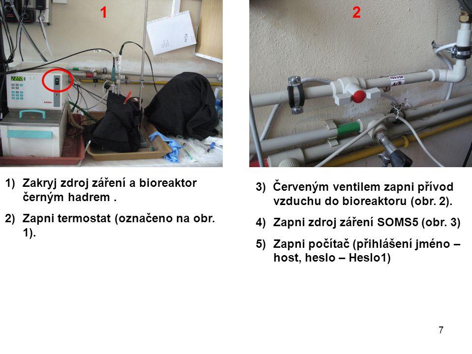 1)Zakryj zdroj záření a bioreaktor černým hadrem. 2)Zapni termostat (označeno na obr.