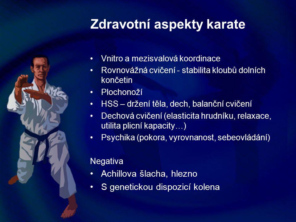 Zdravotní aspekty karate Vnitro a mezisvalová koordinace Rovnovážná cvičení - stabilita kloubů dolních končetin Plochonoží HSS – držení těla, dech, ba