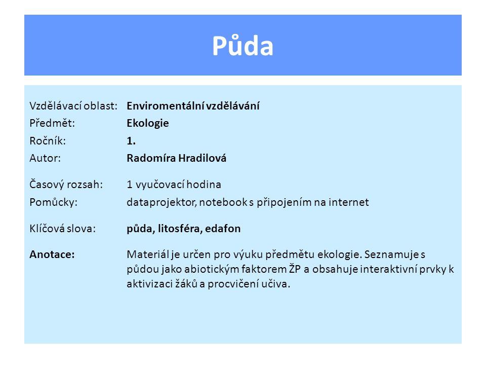 Půda Vzdělávací oblast:Enviromentální vzdělávání Předmět:Ekologie Ročník:1.