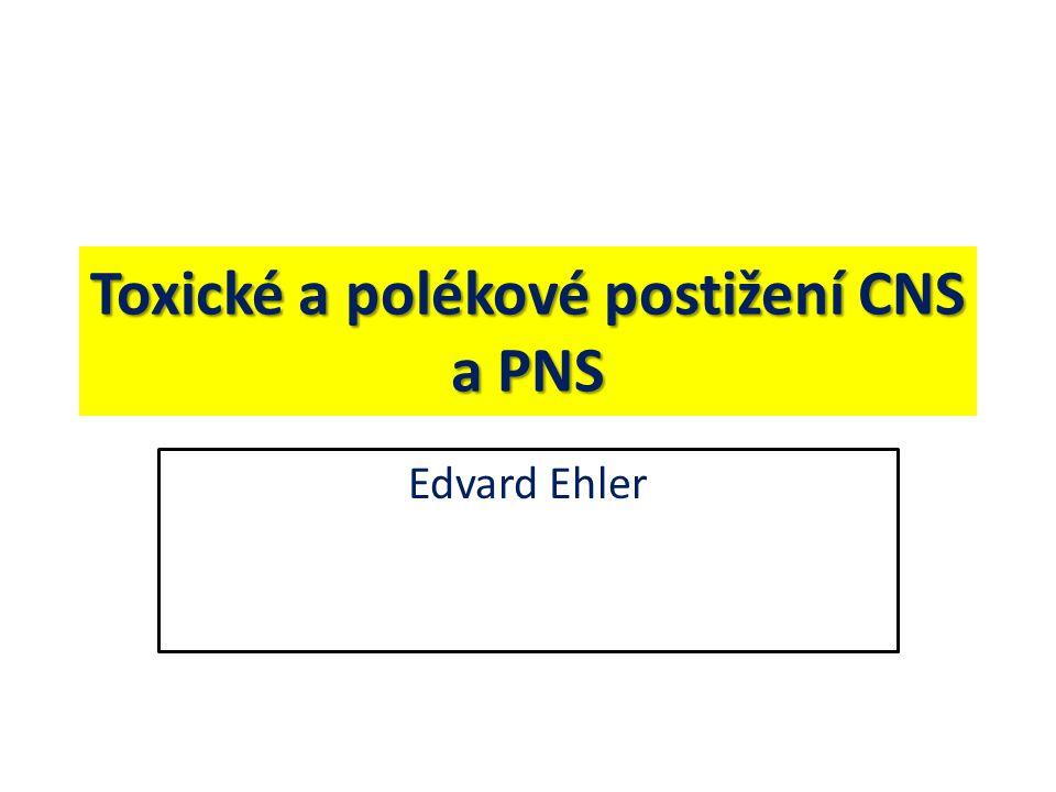 Toxické a polékové postižení CNS a PNS Edvard Ehler