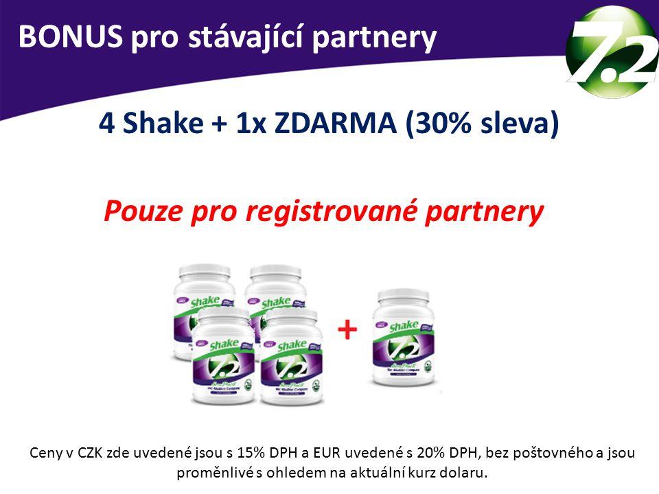 BONUS pro stávající partnery 4 Shake + 1x ZDARMA (30% sleva) Pouze pro registrované partnery Ceny v CZK zde uvedené jsou s 15% DPH a EUR uvedené s 20% DPH, bez poštovného a jsou proměnlivé s ohledem na aktuální kurz dolaru.