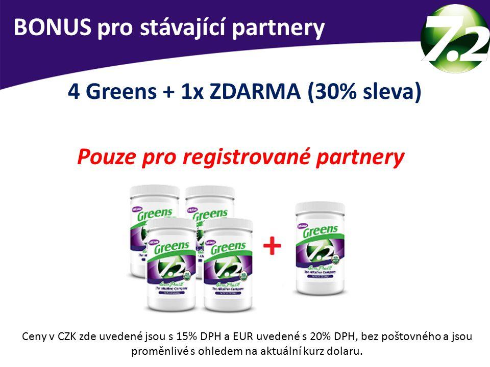 BONUS pro stávající partnery 4 Greens + 1x ZDARMA (30% sleva) Pouze pro registrované partnery Ceny v CZK zde uvedené jsou s 15% DPH a EUR uvedené s 20% DPH, bez poštovného a jsou proměnlivé s ohledem na aktuální kurz dolaru.