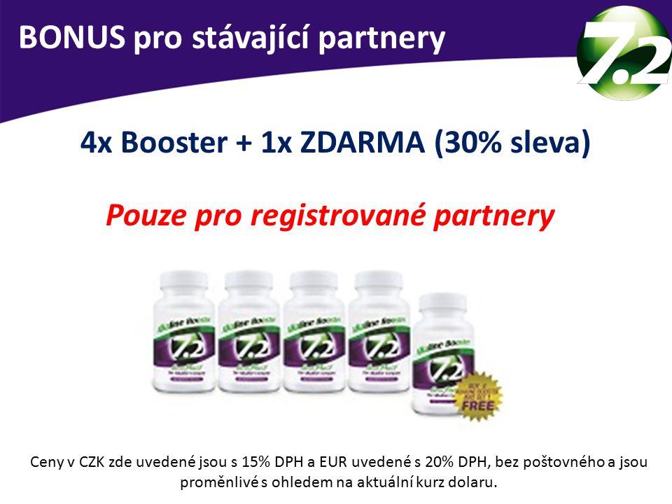BONUS pro stávající partnery 4x Booster + 1x ZDARMA (30% sleva) Pouze pro registrované partnery Ceny v CZK zde uvedené jsou s 15% DPH a EUR uvedené s 20% DPH, bez poštovného a jsou proměnlivé s ohledem na aktuální kurz dolaru.