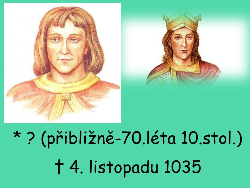 * ? (přibližně-70.léta 10.stol.) † 4. listopadu 1035