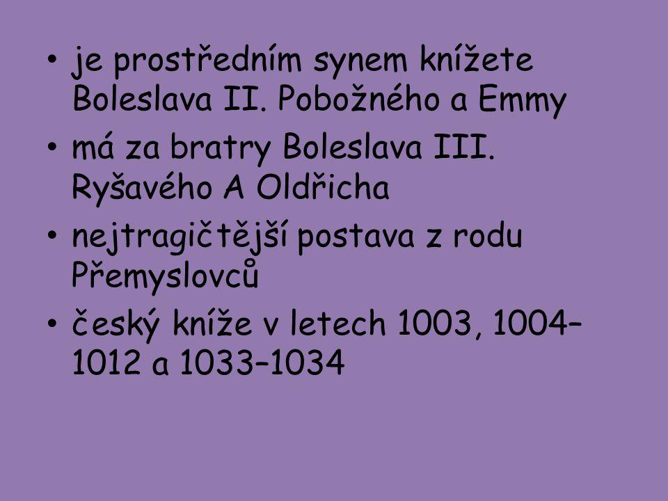 je prostředním synem knížete Boleslava II. Pobožného a Emmy má za bratry Boleslava III. Ryšavého A Oldřicha nejtragičtější postava z rodu Přemyslovců
