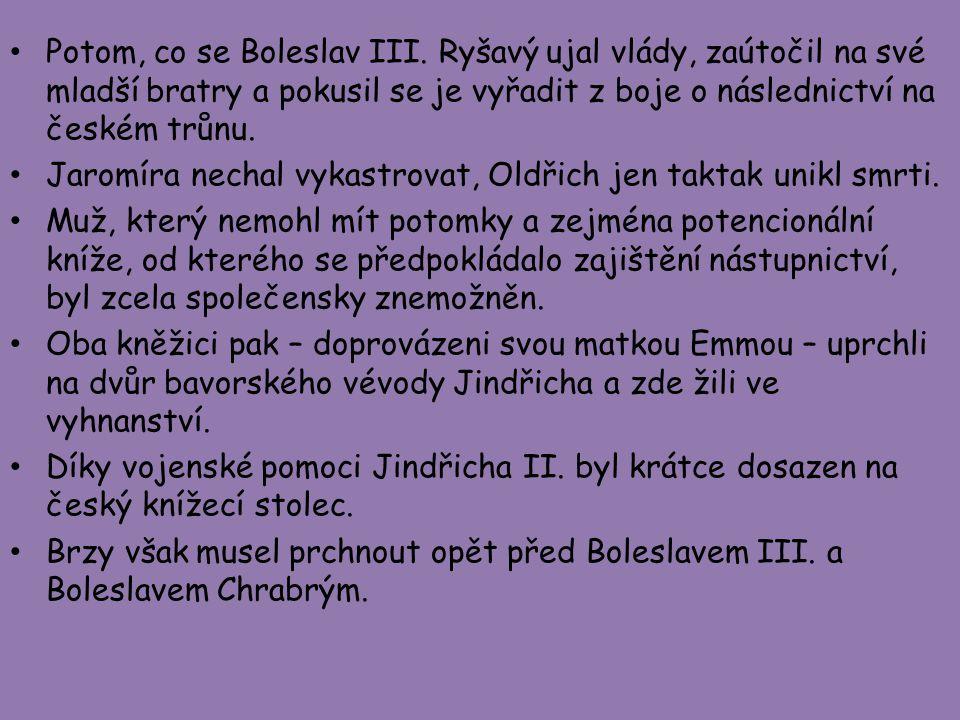 Potom, co se Boleslav III. Ryšavý ujal vlády, zaútočil na své mladší bratry a pokusil se je vyřadit z boje o následnictví na českém trůnu. Jaromíra ne