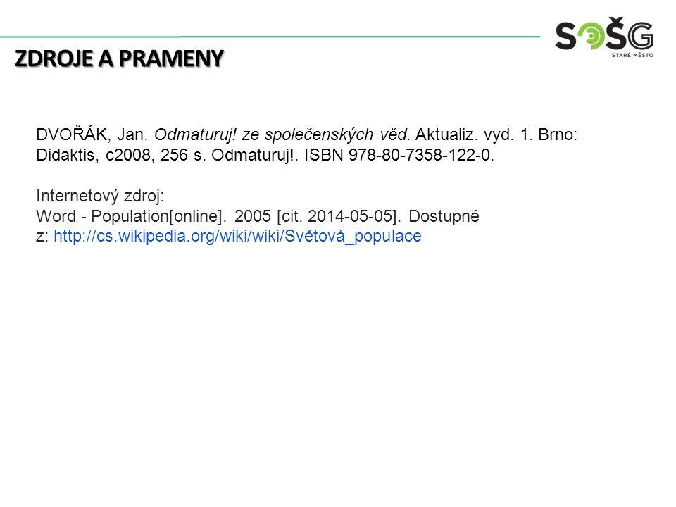 ZDROJE A PRAMENY DVOŘÁK, Jan. Odmaturuj! ze společenských věd. Aktualiz. vyd. 1. Brno: Didaktis, c2008, 256 s. Odmaturuj!. ISBN 978-80-7358-122-0. Int