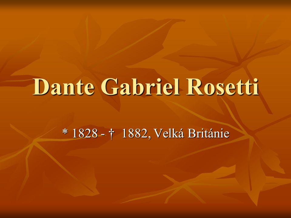 Dante Gabriel Rosetti * 1828 - † 1882, Velká Británie