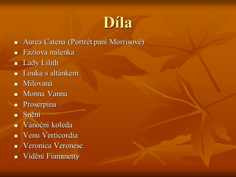 Díla Aurea Catena (Portrét paní Morrisové) Aurea Catena (Portrét paní Morrisové) Faziova milenka Faziova milenka Lady Lilith Lady Lilith Louka s altán