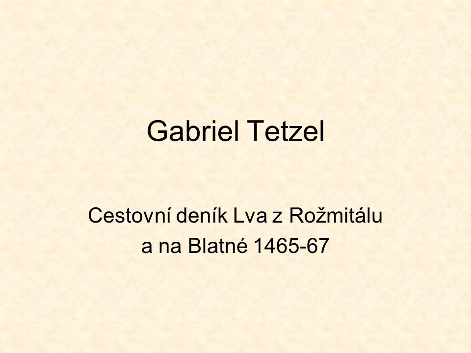 Gabriel Tetzel Cestovní deník Lva z Rožmitálu a na Blatné 1465-67