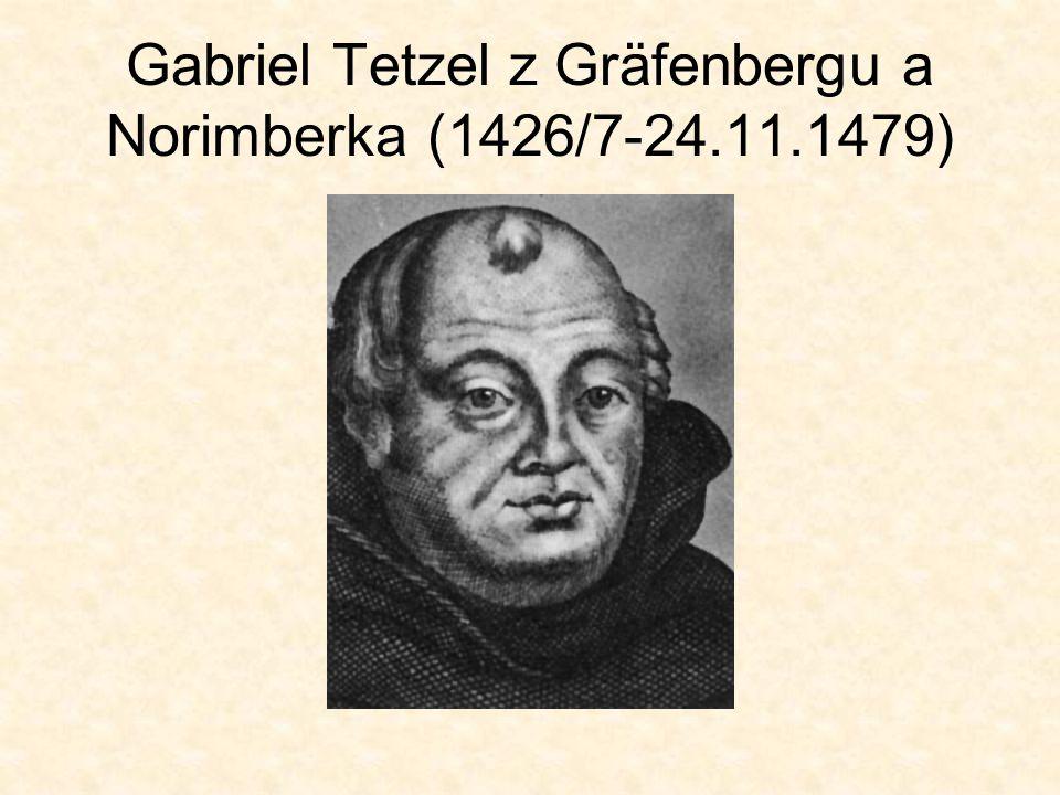 Gabriel Tetzel Pocházel z prostředí bohatého německého měšťanstva Obchodník, cestovatel a úředník Už ve 14 letech se vydává na cestu do Palestiny ke Svatému hrobu V listopadu 1447 kupuje jeho rodina půlku panství Gräfenberg, které patří k zahraničním lénům české Koruny