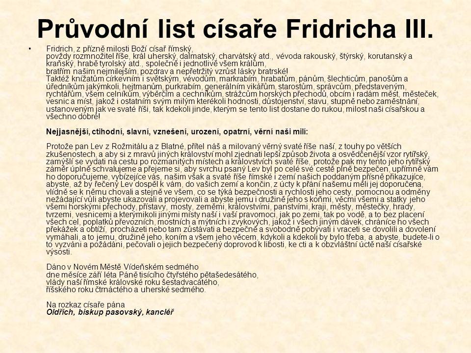 Průvodní list císaře Fridricha III. Fridrich, z přízně milosti Boží císař římský, povždy rozmnožitel říše, král uherský, dalmatský, charvátský atd., v