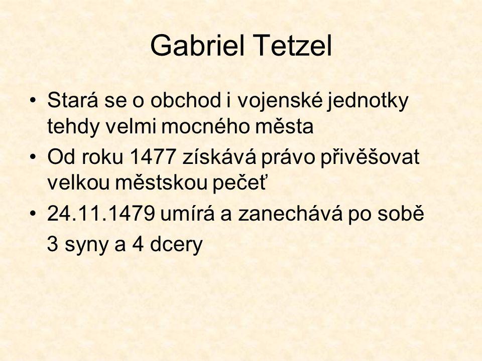 Gabriel Tetzel Stará se o obchod i vojenské jednotky tehdy velmi mocného města Od roku 1477 získává právo přivěšovat velkou městskou pečeť 24.11.1479