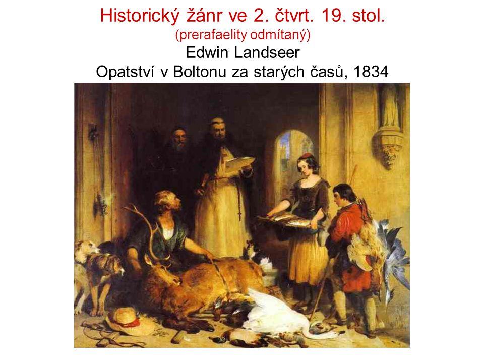 Historický žánr ve 2. čtvrt. 19. stol. (prerafaelity odmítaný) Edwin Landseer Opatství v Boltonu za starých časů, 1834