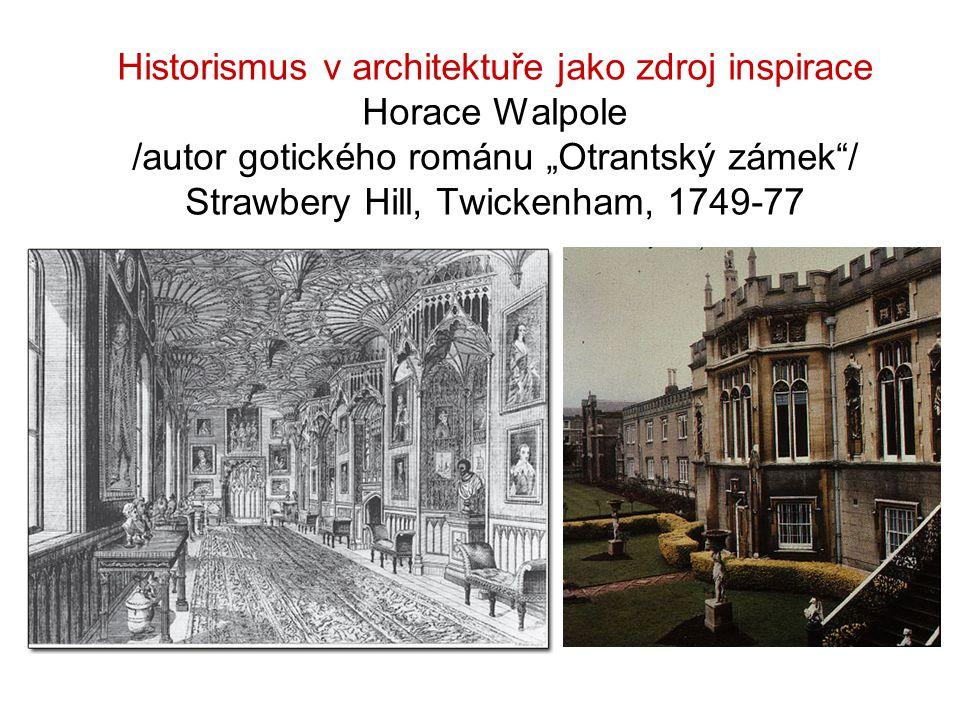 """Historismus v architektuře jako zdroj inspirace Horace Walpole /autor gotického románu """"Otrantský zámek""""/ Strawbery Hill, Twickenham, 1749-77"""