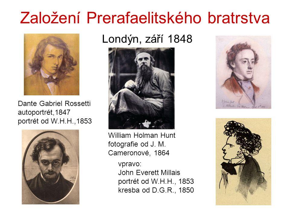 Založení Prerafaelitského bratrstva Londýn, září 1848 Dante Gabriel Rossetti autoportrét,1847 portrét od W.H.H.,1853 William Holman Hunt fotografie od