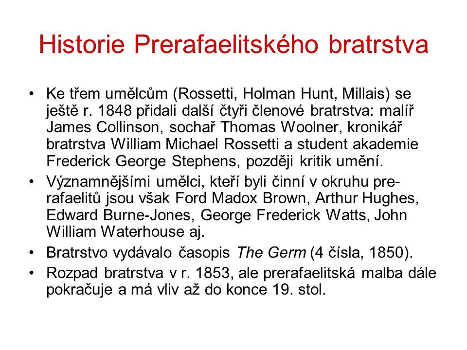 Historie Prerafaelitského bratrstva Ke třem umělcům (Rossetti, Holman Hunt, Millais) se ještě r. 1848 přidali další čtyři členové bratrstva: malíř Jam
