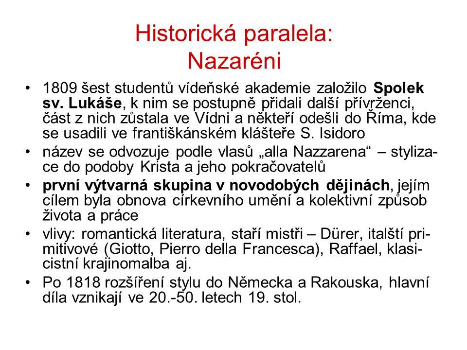 Historická paralela: Nazaréni 1809 šest studentů vídeňské akademie založilo Spolek sv. Lukáše, k nim se postupně přidali další přívrženci, část z nich
