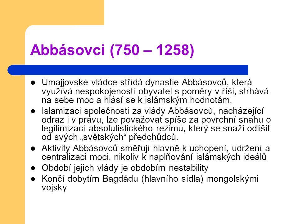 Abbásovci (750 – 1258) Umajjovské vládce střídá dynastie Abbásovců, která využívá nespokojenosti obyvatel s poměry v říši, strhává na sebe moc a hlásí