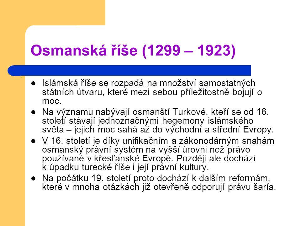 Osmanská říše (1299 – 1923) Islámská říše se rozpadá na množství samostatných státních útvaru, které mezi sebou příležitostně bojují o moc. Na významu