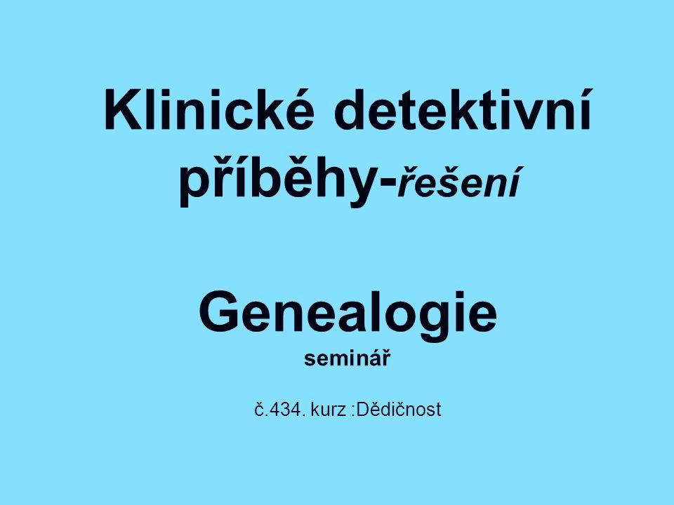Klinické detektivní příběhy- řešení Genealogie seminář č.434. kurz :Dědičnost